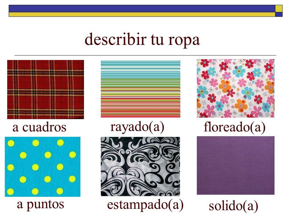 describir tu ropa a cuadros rayado(a) floreado(a) a puntos