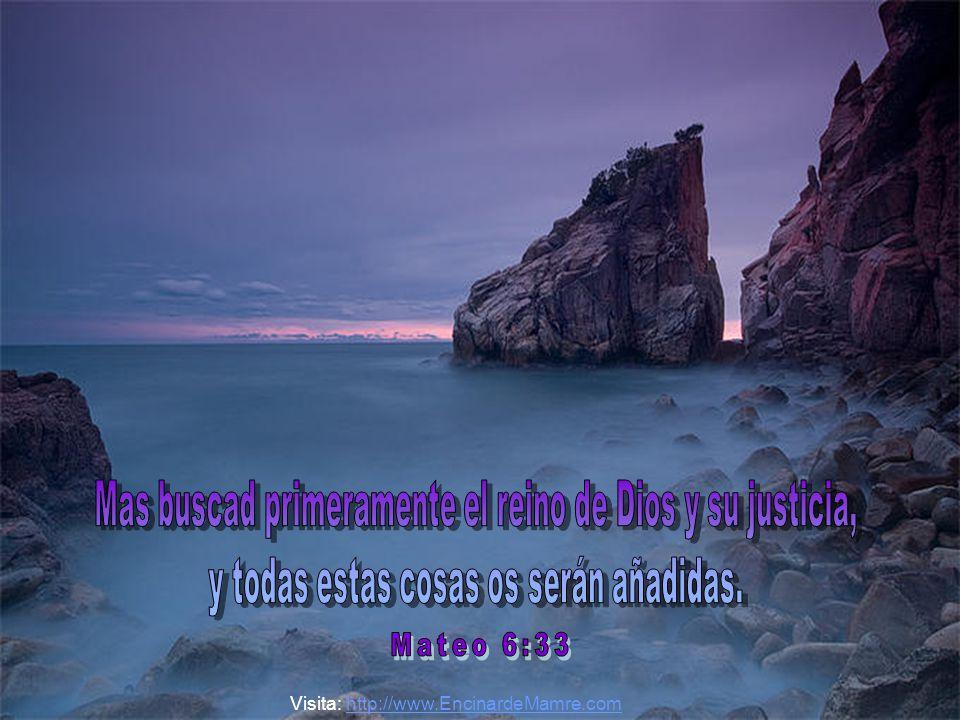 Mas buscad primeramente el reino de Dios y su justicia,