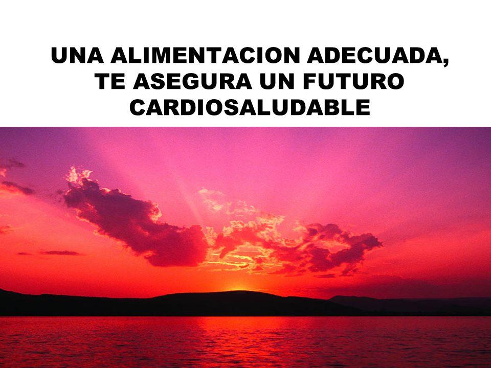 UNA ALIMENTACION ADECUADA, TE ASEGURA UN FUTURO CARDIOSALUDABLE