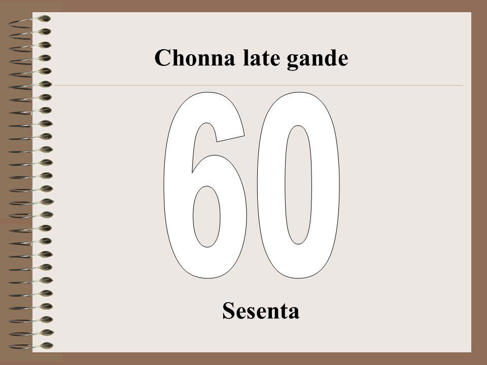 Chonna late gande 60 Sesenta