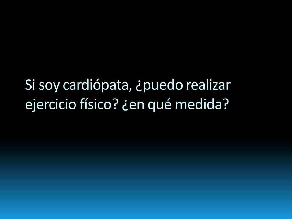 Si soy cardiópata, ¿puedo realizar ejercicio físico ¿en qué medida