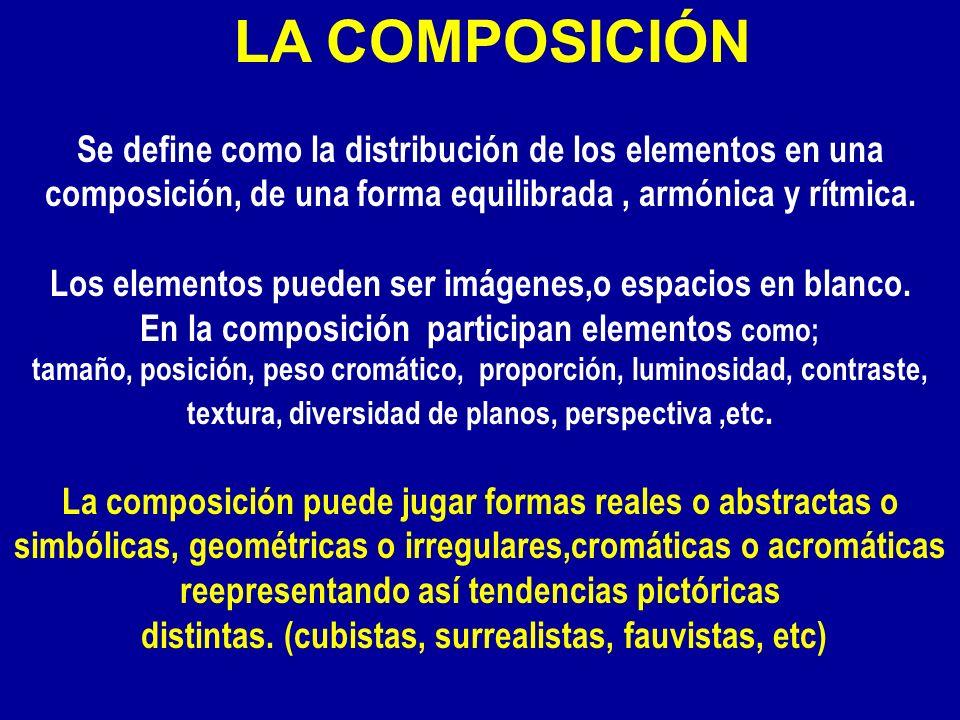 LA COMPOSICIÓN Se define como la distribución de los elementos en una composición, de una forma equilibrada , armónica y rítmica.