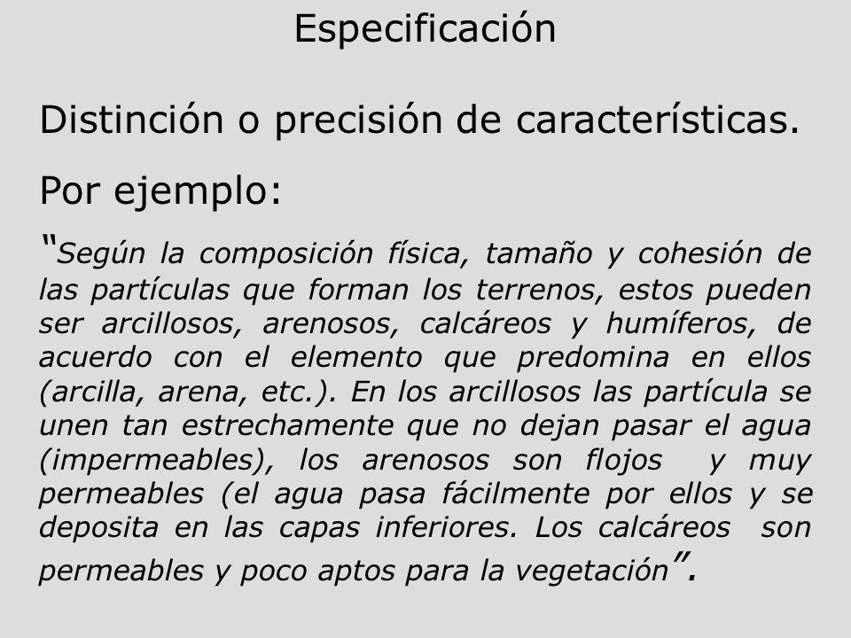 Especificación Distinción o precisión de características. Por ejemplo: