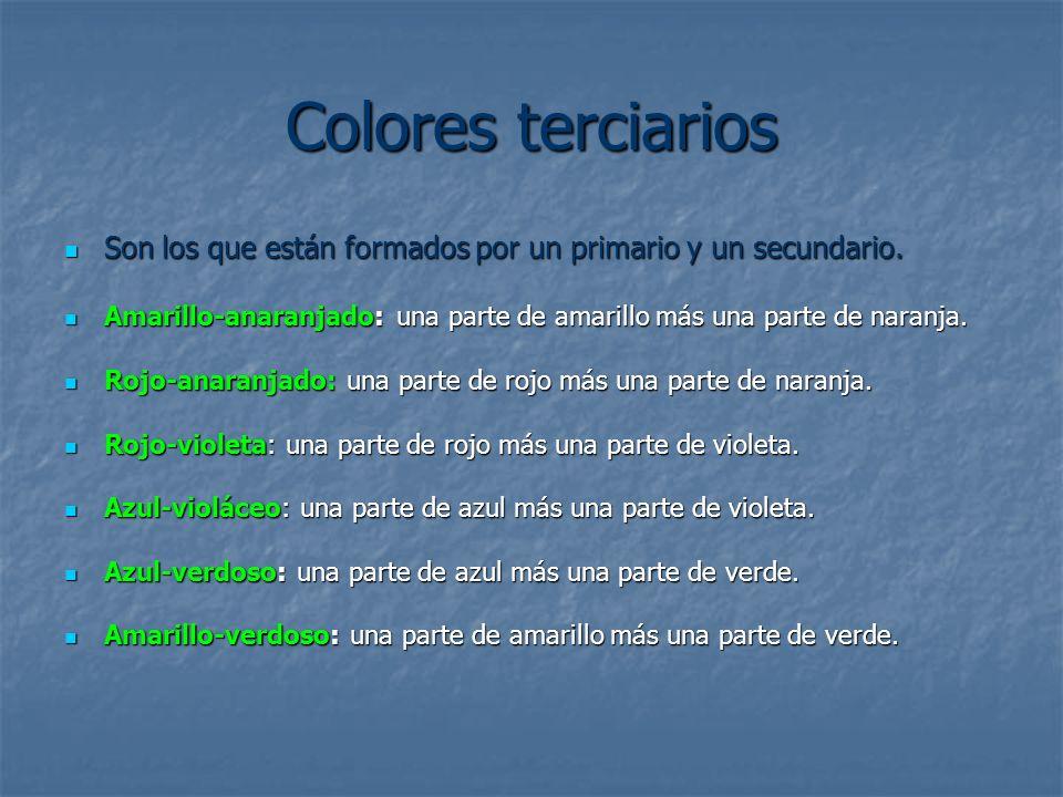 Colores terciarios Son los que están formados por un primario y un secundario. Amarillo-anaranjado: una parte de amarillo más una parte de naranja.