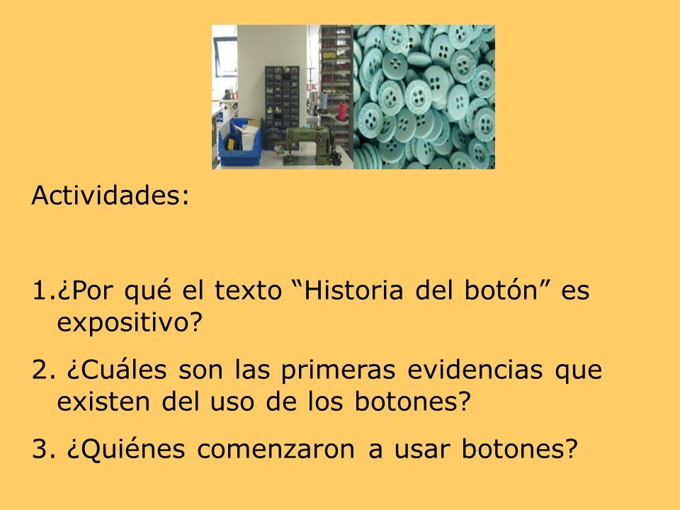 Actividades: ¿Por qué el texto Historia del botón es expositivo ¿Cuáles son las primeras evidencias que existen del uso de los botones