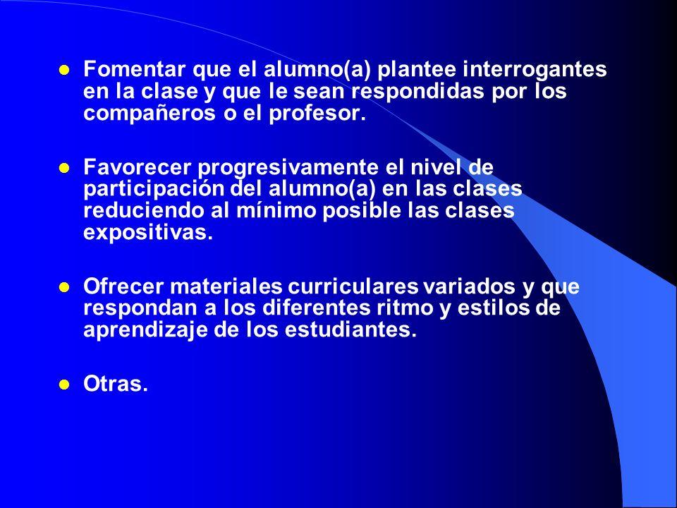 Fomentar que el alumno(a) plantee interrogantes en la clase y que le sean respondidas por los compañeros o el profesor.