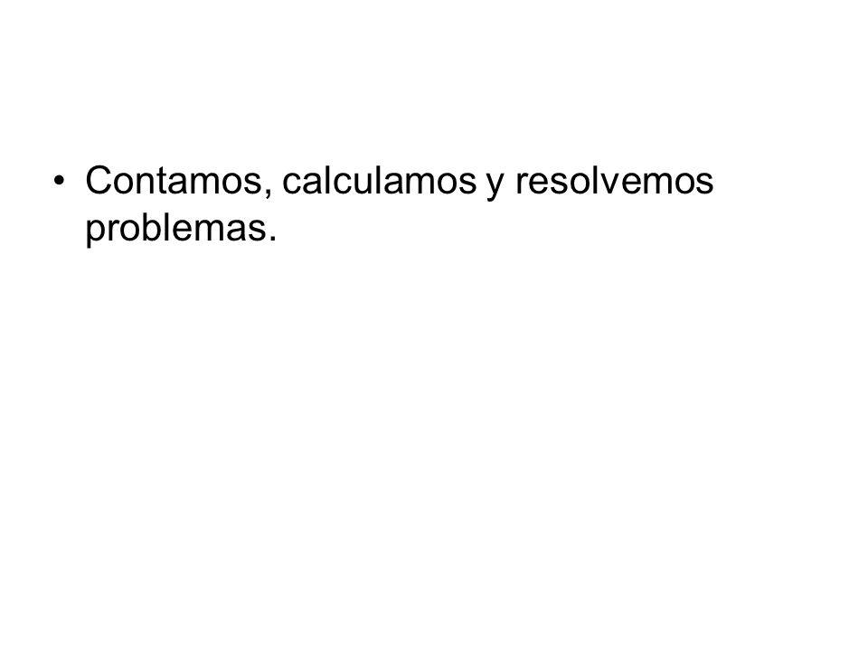 Contamos, calculamos y resolvemos problemas.