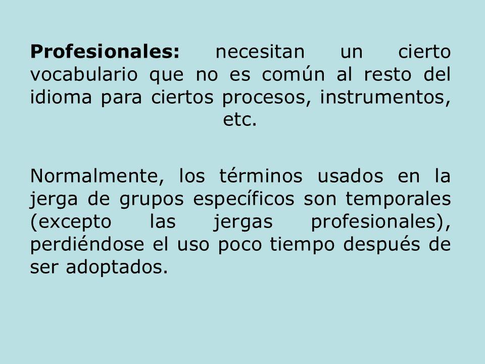 Profesionales: necesitan un cierto vocabulario que no es común al resto del idioma para ciertos procesos, instrumentos, etc.