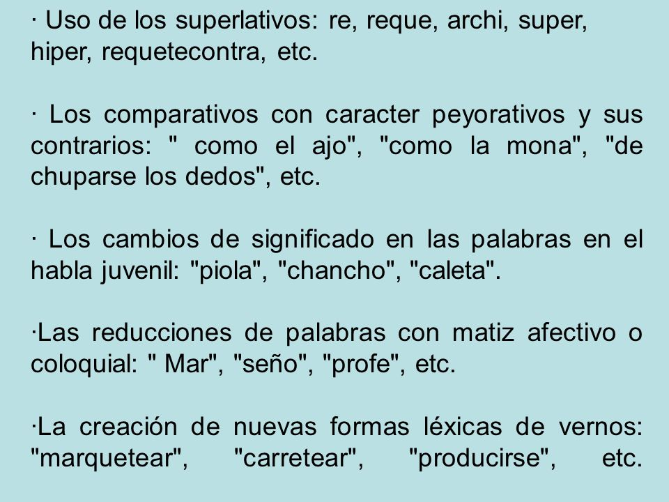 · Uso de los superlativos: re, reque, archi, super, hiper, requetecontra, etc.