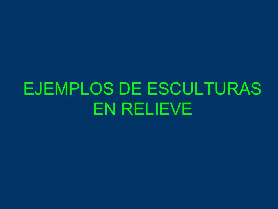 EJEMPLOS DE ESCULTURAS EN RELIEVE
