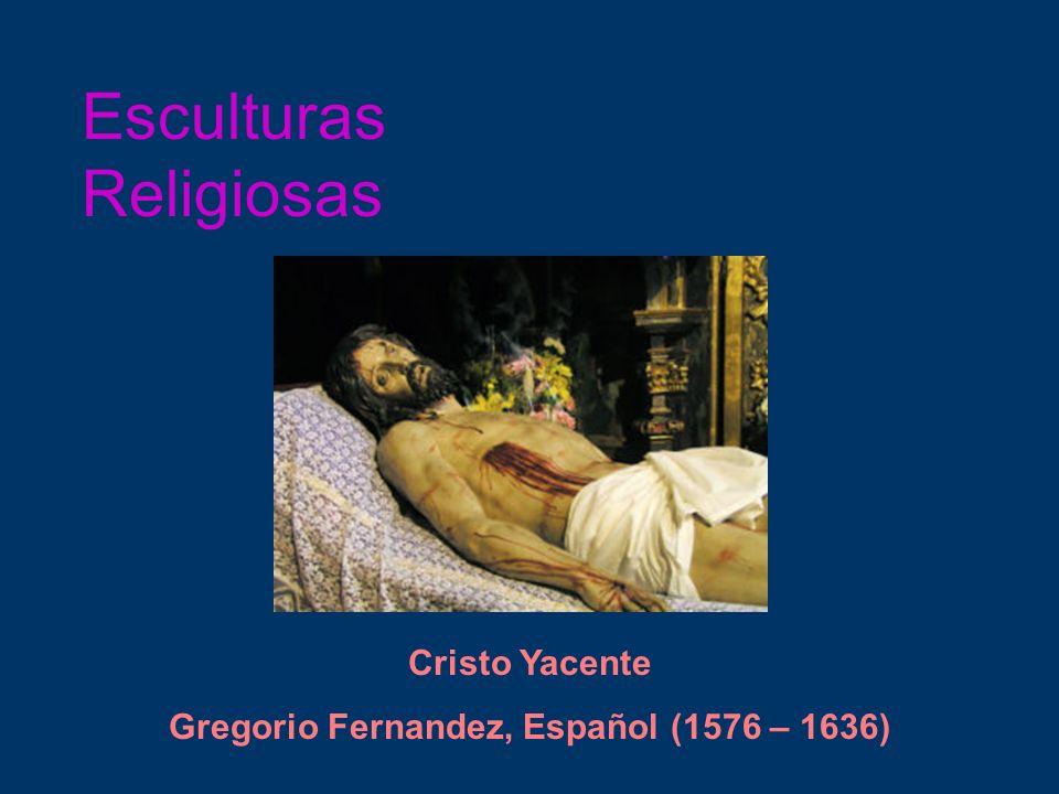 Gregorio Fernandez, Español (1576 – 1636)