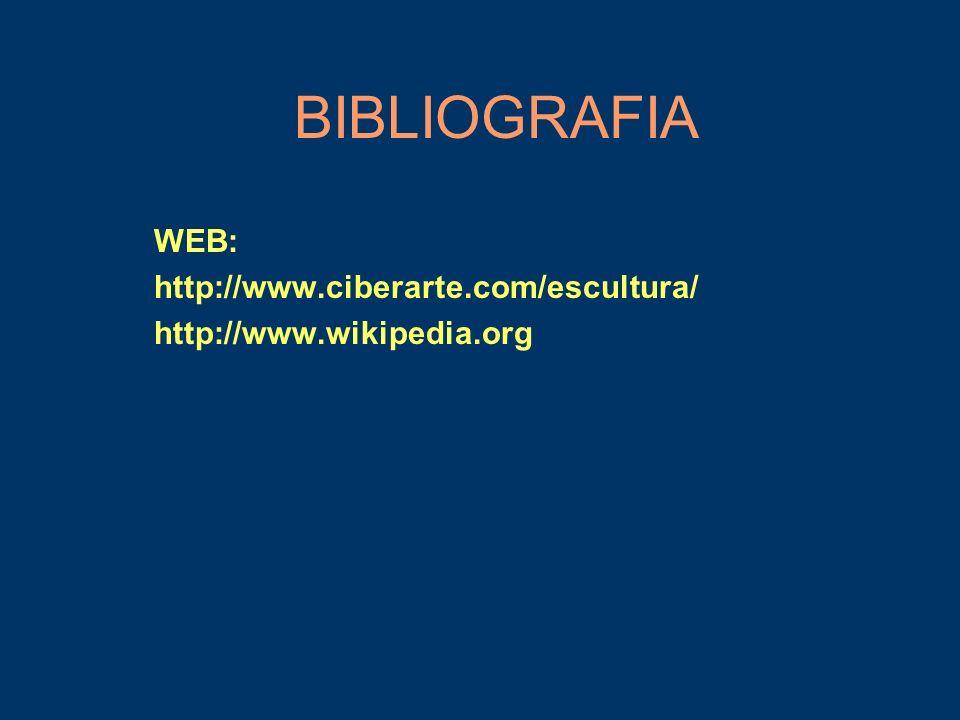 WEB: http://www.ciberarte.com/escultura/ http://www.wikipedia.org