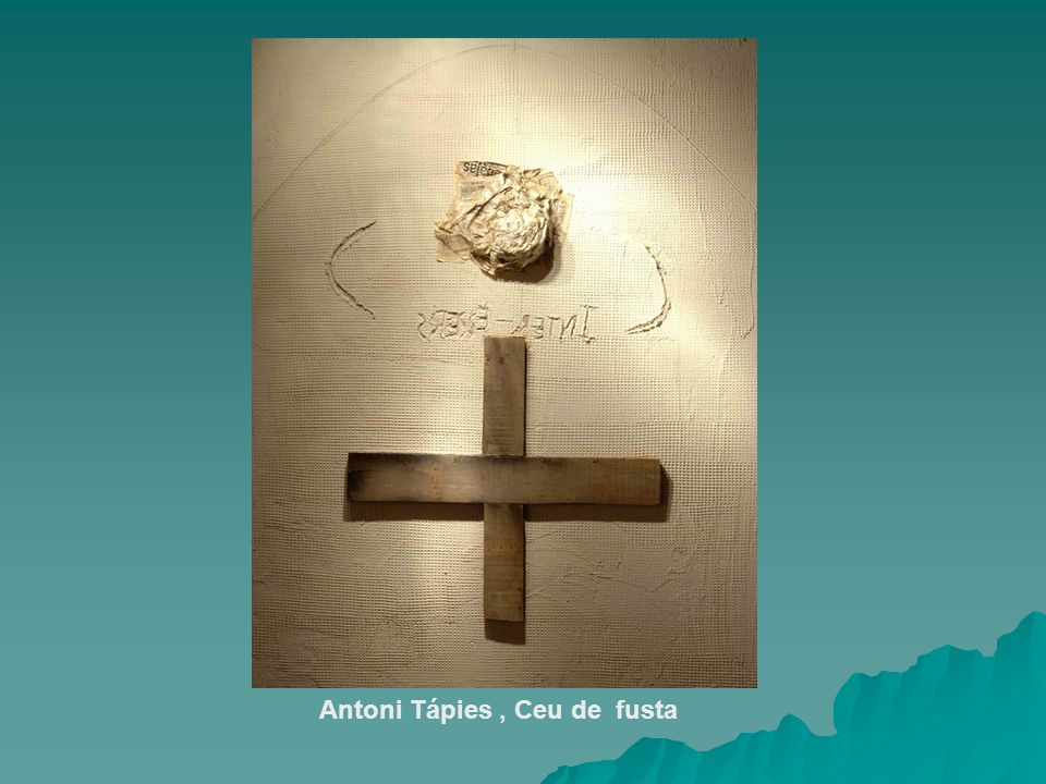 Antoni Tápies , Ceu de fusta