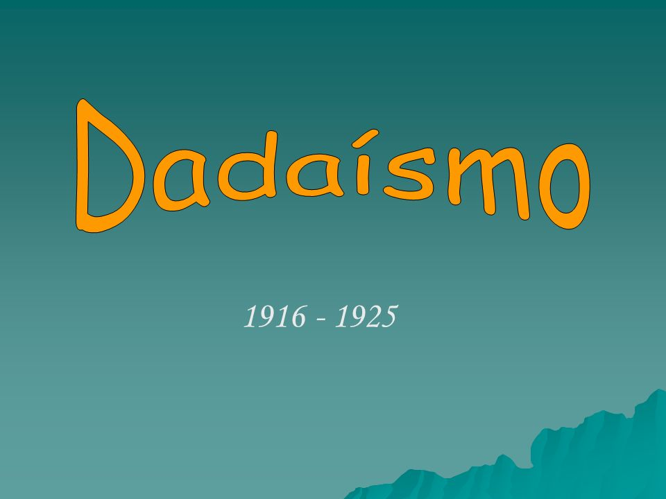 Dadaísmo 1916 - 1925