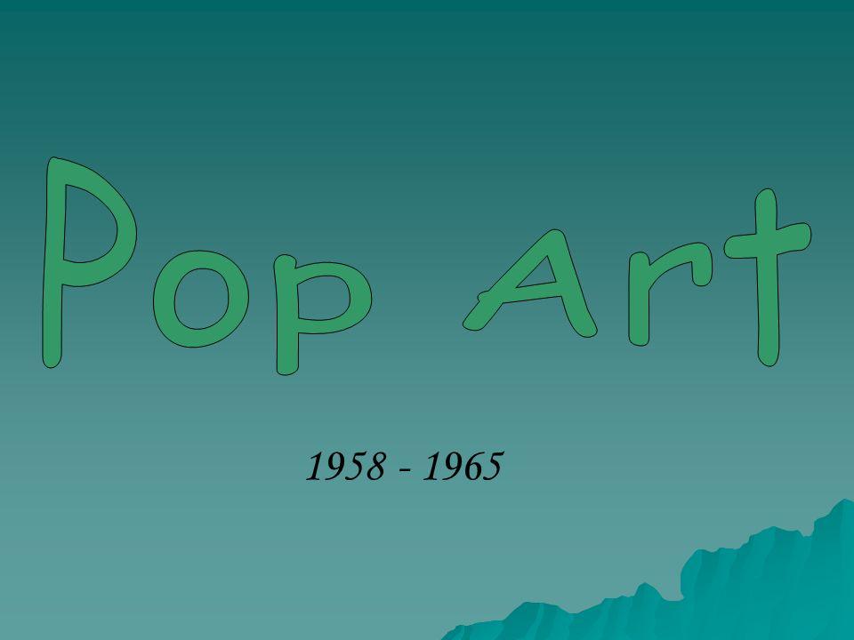 Pop Art 1958 - 1965