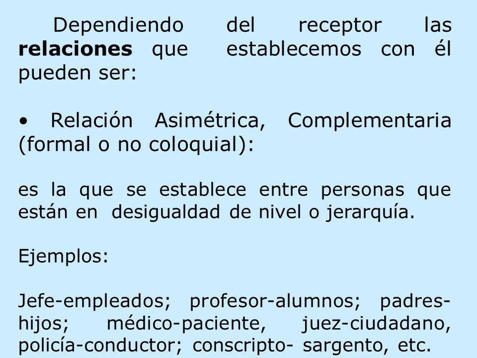 • Relación Asimétrica, Complementaria (formal o no coloquial):