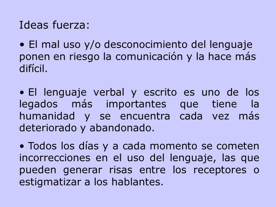 Ideas fuerza:El mal uso y/o desconocimiento del lenguaje ponen en riesgo la comunicación y la hace más difícil.