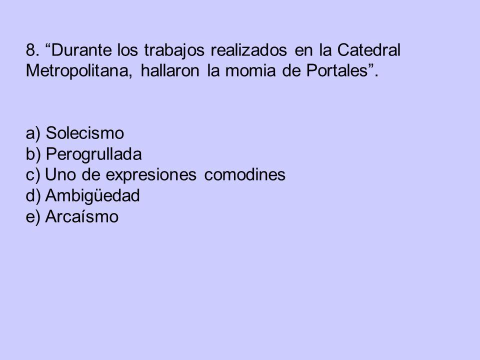 8. Durante los trabajos realizados en la Catedral Metropolitana, hallaron la momia de Portales .