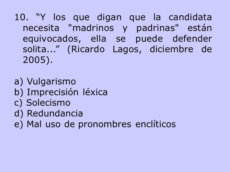 10. Y los que digan que la candidata necesita madrinos y padrinas están equivocados, ella se puede defender solita... (Ricardo Lagos, diciembre de 2005).