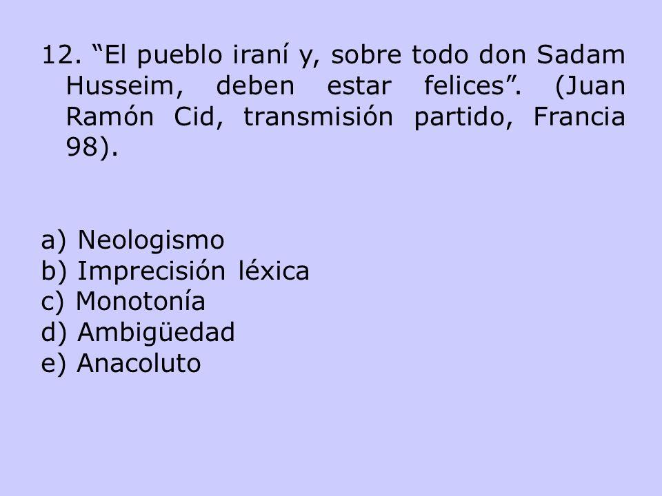 12. El pueblo iraní y, sobre todo don Sadam Husseim, deben estar felices . (Juan Ramón Cid, transmisión partido, Francia 98).