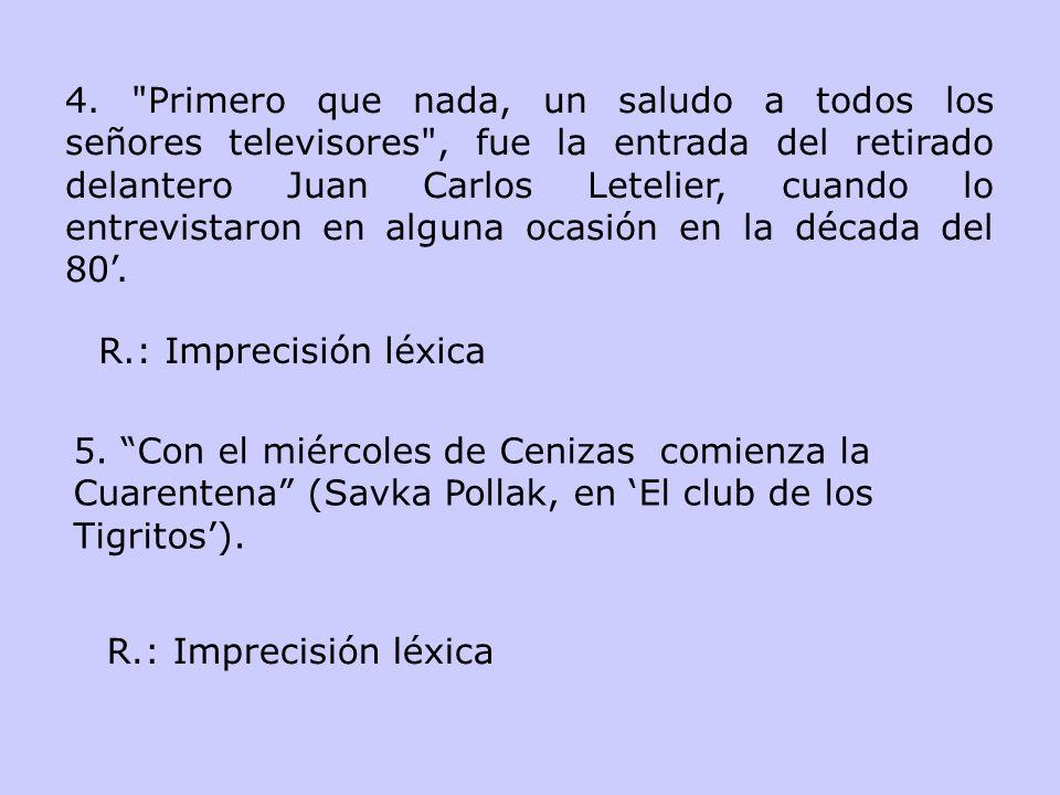 4. Primero que nada, un saludo a todos los señores televisores , fue la entrada del retirado delantero Juan Carlos Letelier, cuando lo entrevistaron en alguna ocasión en la década del 80'.