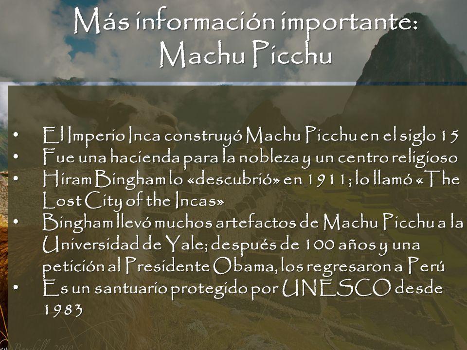 Más información importante: Machu Picchu