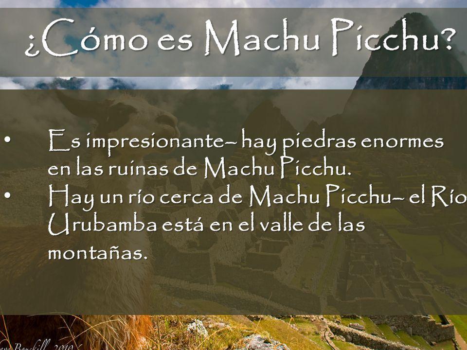 ¿Cómo es Machu Picchu Es impresionante– hay piedras enormes en las ruinas de Machu Picchu.
