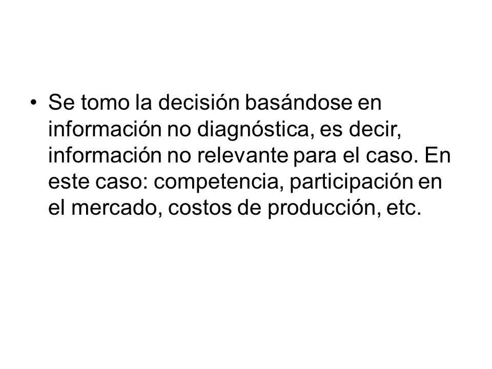 Se tomo la decisión basándose en información no diagnóstica, es decir, información no relevante para el caso.