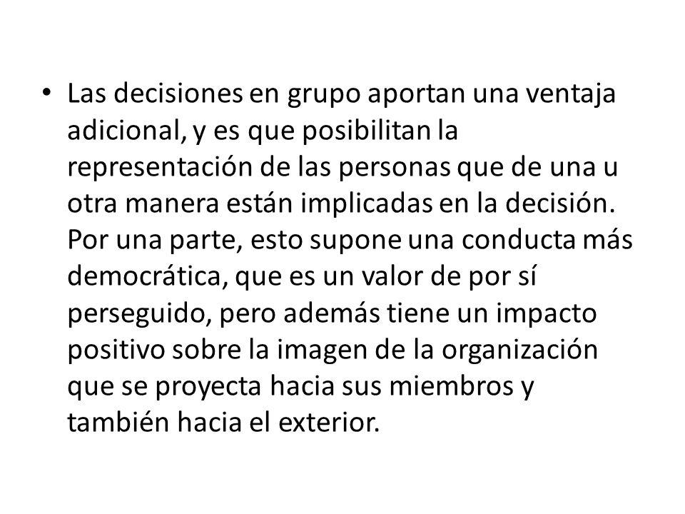Las decisiones en grupo aportan una ventaja adicional, y es que posibilitan la representación de las personas que de una u otra manera están implicadas en la decisión.