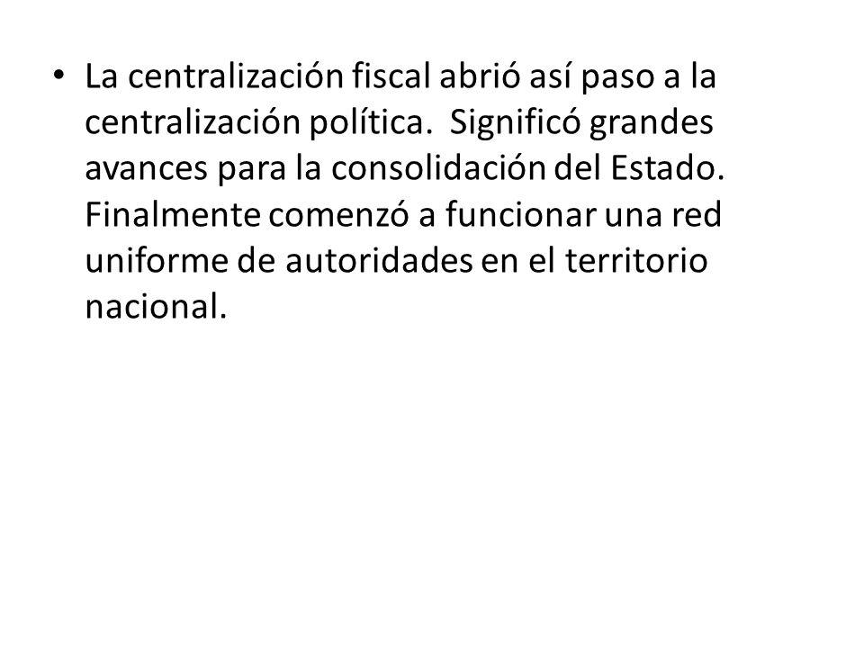 La centralización fiscal abrió así paso a la centralización política