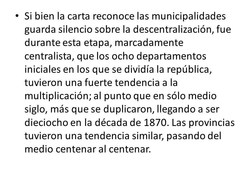 Si bien la carta reconoce las municipalidades guarda silencio sobre la descentralización, fue durante esta etapa, marcadamente centralista, que los ocho departamentos iniciales en los que se dividía la república, tuvieron una fuerte tendencia a la multiplicación; al punto que en sólo medio siglo, más que se duplicaron, llegando a ser dieciocho en la década de 1870.