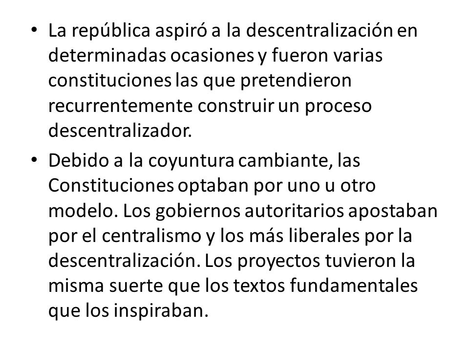 La república aspiró a la descentralización en determinadas ocasiones y fueron varias constituciones las que pretendieron recurrentemente construir un proceso descentralizador.
