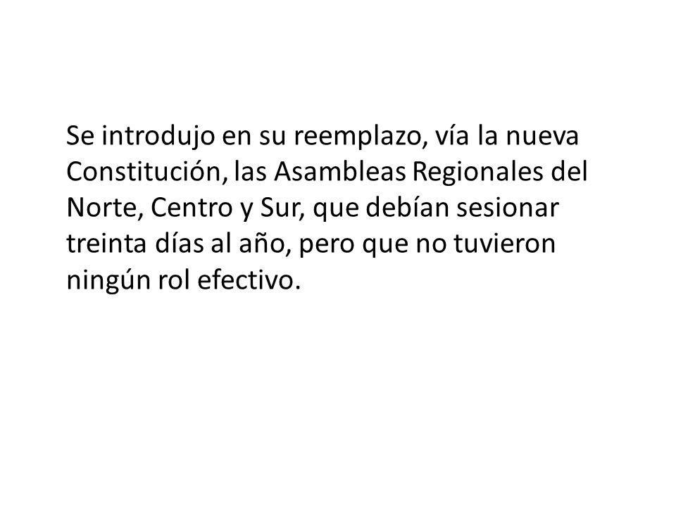Se introdujo en su reemplazo, vía la nueva Constitución, las Asambleas Regionales del Norte, Centro y Sur, que debían sesionar treinta días al año, pero que no tuvieron ningún rol efectivo.