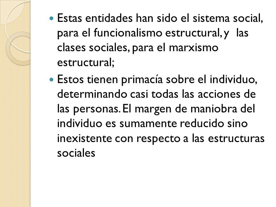 Estas entidades han sido el sistema social, para el funcionalismo estructural, y las clases sociales, para el marxismo estructural;