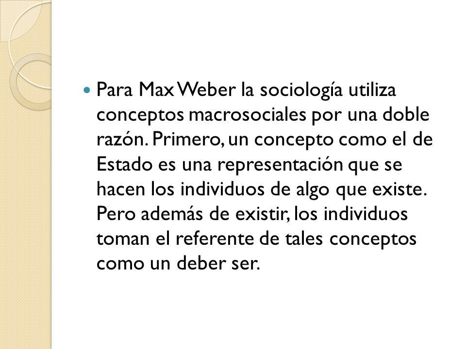 Para Max Weber la sociología utiliza conceptos macrosociales por una doble razón.