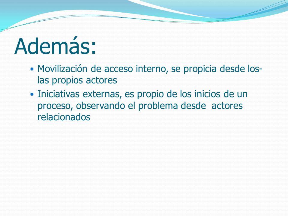 Además: Movilización de acceso interno, se propicia desde los-las propios actores.