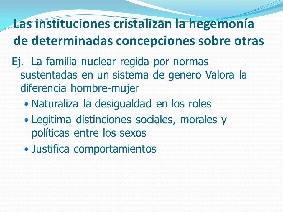 Las instituciones cristalizan la hegemonía de determinadas concepciones sobre otras