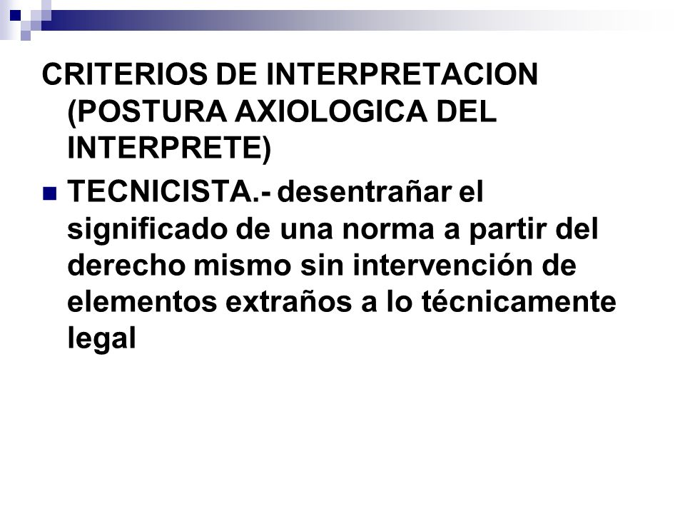 CRITERIOS DE INTERPRETACION (POSTURA AXIOLOGICA DEL INTERPRETE)
