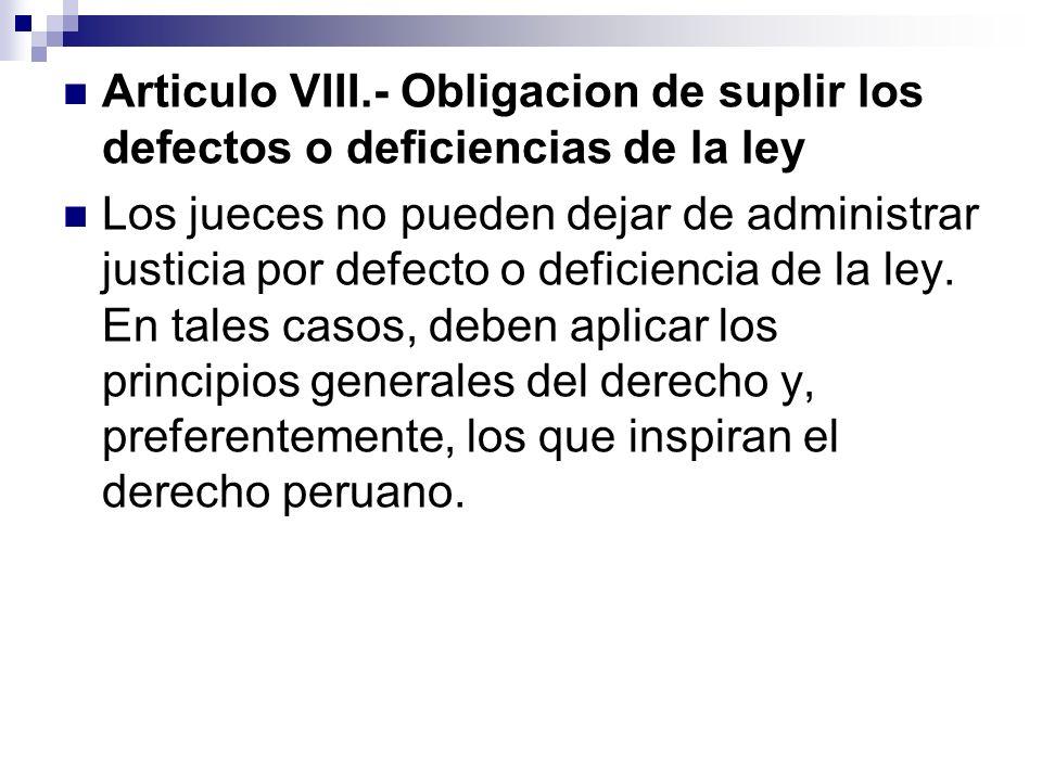 Articulo VIII.- Obligacion de suplir los defectos o deficiencias de la ley