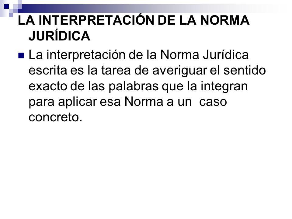 LA INTERPRETACIÓN DE LA NORMA JURÍDICA