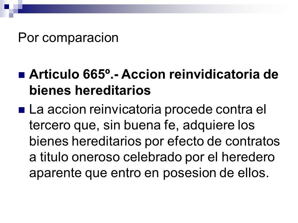 Por comparacion Articulo 665º.- Accion reinvidicatoria de bienes hereditarios.