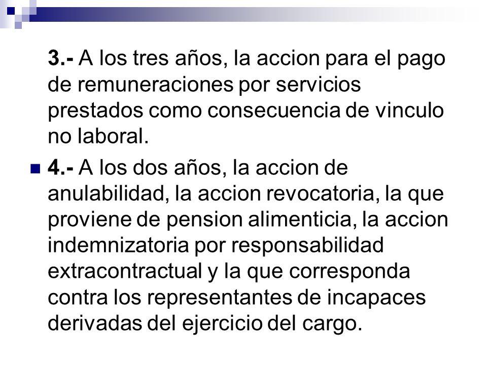 3.- A los tres años, la accion para el pago de remuneraciones por servicios prestados como consecuencia de vinculo no laboral.
