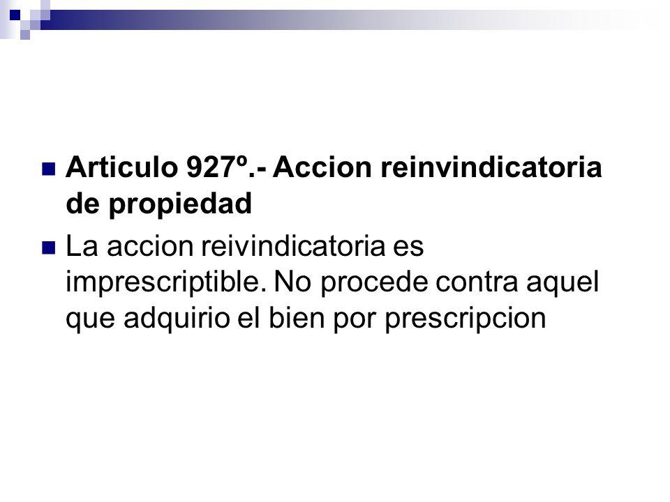 Articulo 927º.- Accion reinvindicatoria de propiedad