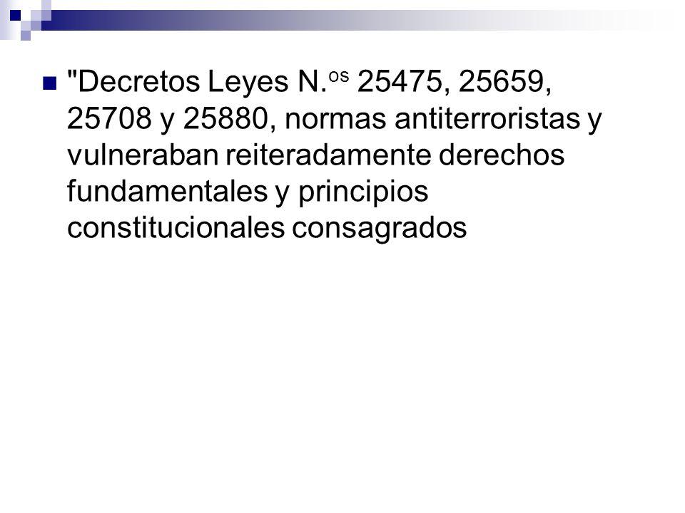 Decretos Leyes N.os 25475, 25659, 25708 y 25880, normas antiterroristas y vulneraban reiteradamente derechos fundamentales y principios constitucionales consagrados