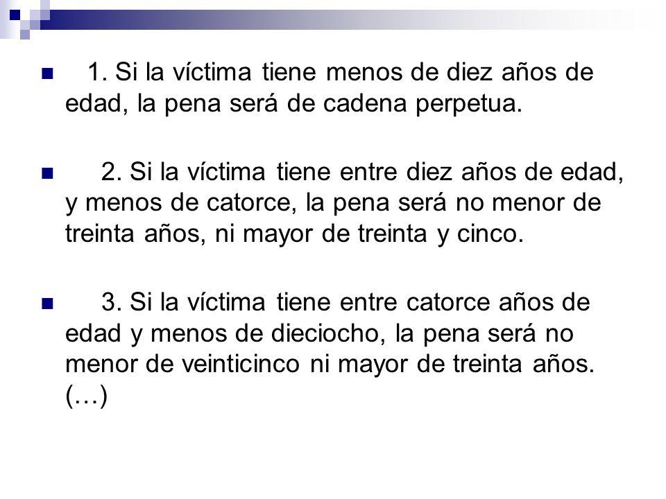 1. Si la víctima tiene menos de diez años de edad, la pena será de cadena perpetua.