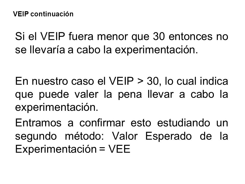 VEIP continuaciónSi el VEIP fuera menor que 30 entonces no se llevaría a cabo la experimentación.