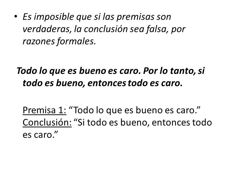 Es imposible que si las premisas son verdaderas, la conclusión sea falsa, por razones formales.