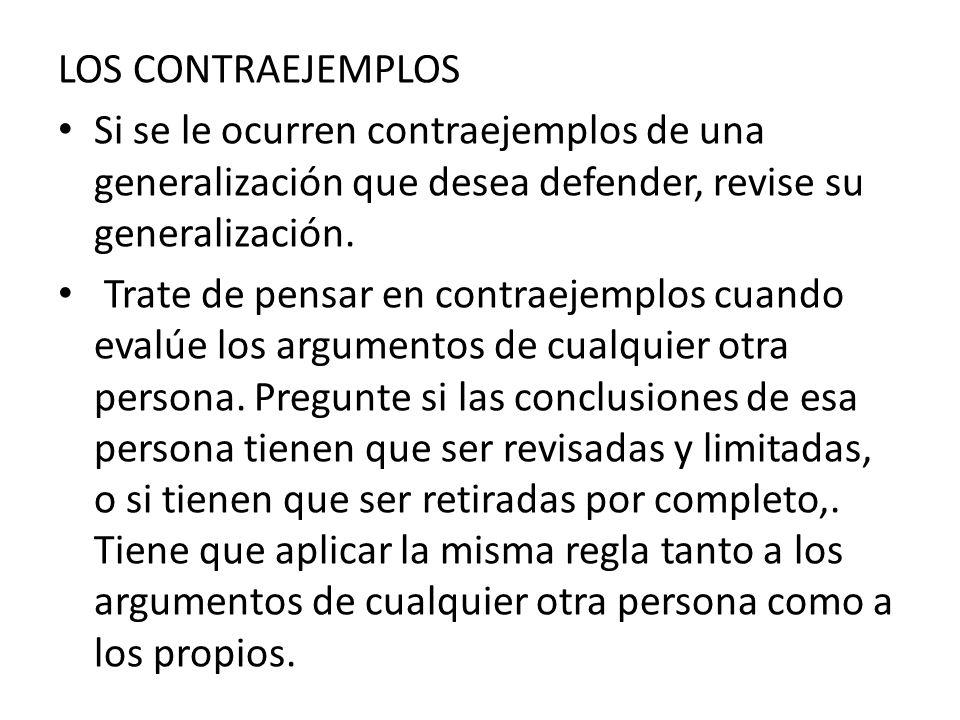 LOS CONTRAEJEMPLOS Si se le ocurren contraejemplos de una generalización que desea defender, revise su generalización.