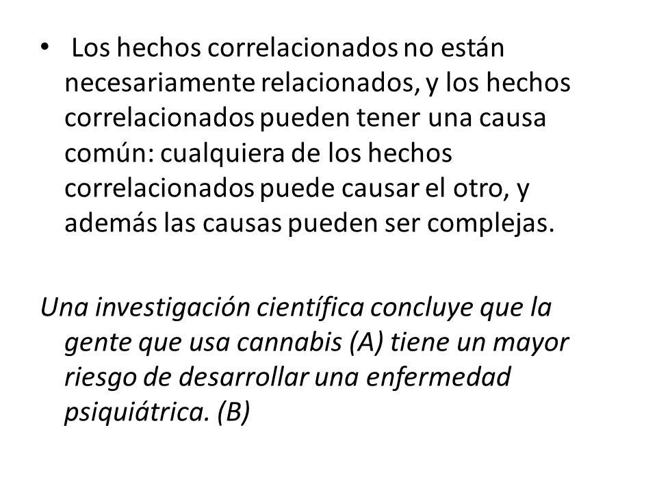 Los hechos correlacionados no están necesariamente relacionados, y los hechos correlacionados pueden tener una causa común: cualquiera de los hechos correlacionados puede causar el otro, y además las causas pueden ser complejas.