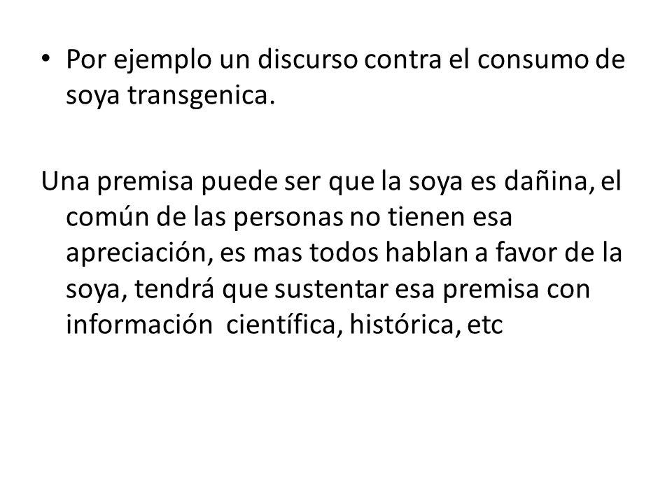 Por ejemplo un discurso contra el consumo de soya transgenica.
